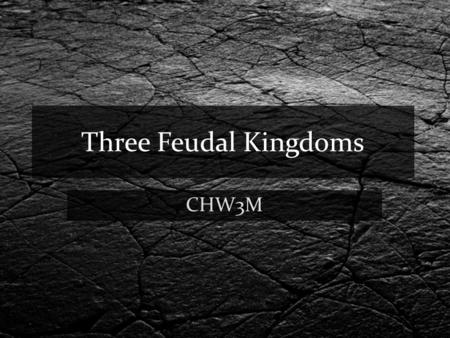 Three Feudal Kingdoms CHW3M. Feudal System in England 5 th and 6 th Century Germanic tribes migrate to Britain include Jutes, Angles and Saxons In 886.
