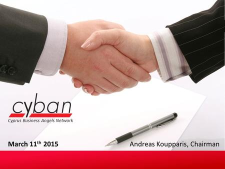 Cyprus Business Angels Network March 11 th 2015 Andreas Koupparis, Chairman.