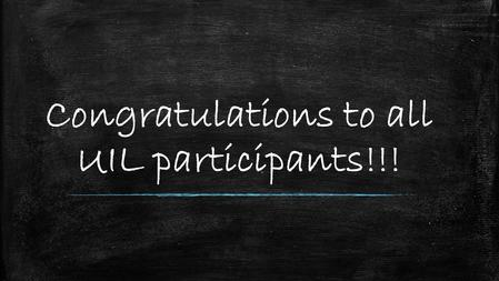 Congratulations to all UIL participants!!!. Current Point Totals – 6 th Grade SchoolTotals Edna159.33 Industrial385 Palacios116.67 Tidehaven 50.