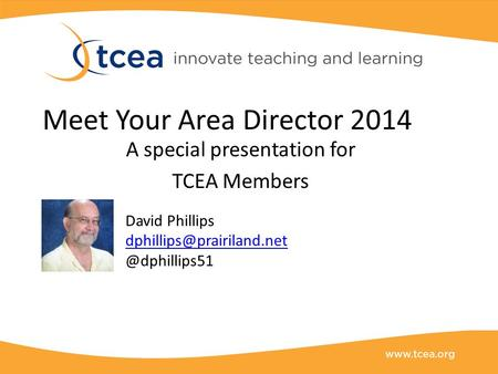 Meet Your Area Director 2014 A special presentation for TCEA Members David
