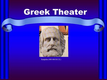 Greek Theater Euripides (480-406 B.C.E.). Historical Background Golden Age of Greece (594 – 338 B.C.E.) – beginnings of democracy, defeat of Persia gave.