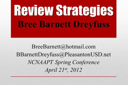 Review Strategies Bree Barnett Dreyfuss  NCNAAPT Spring Conference April 21 st, 2012.