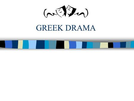 GREEK DRAMA. How did drama begin? n Traveling groups sang about myths and legends. n Playwrights decided to write down the stories in a form that could.