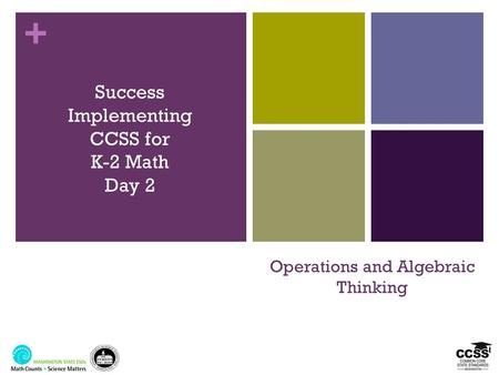 + Operations and Algebraic Thinking Success Implementing CCSS for K-2 Math Day 2.