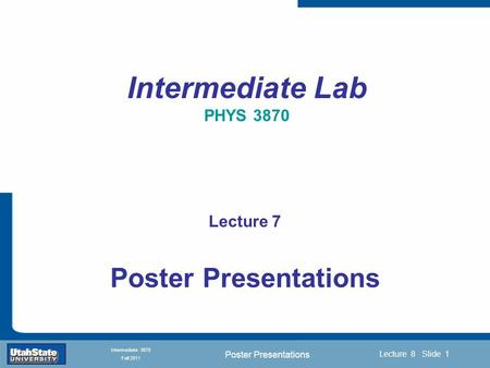 Poster Presentations Introduction Section 0 Lecture 1 Slide 1 Lecture 8 Slide 1 INTRODUCTION TO Modern Physics PHYX 2710 Fall 2004 Intermediate 3870 Fall.