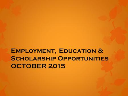 Employment, Education & Scholarship Opportunities OCTOBER 2015.
