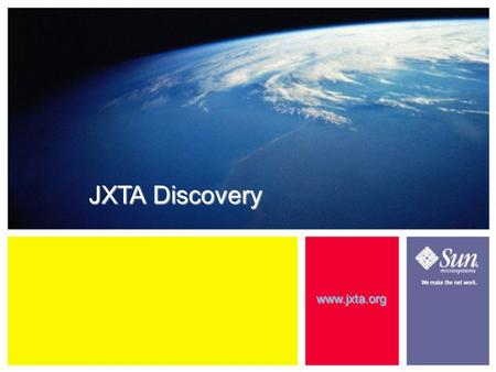 9-1 JXTA Discovery www.jxta.org. 9-1 Learning Objectives This module will help you... – Understand how JXTA advertisements are published, cached, and.