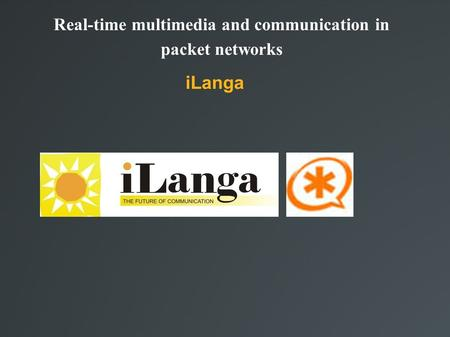 Real-time multimedia and communication in packet networks iLanga.