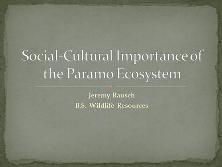 Jeremy Rausch B.S. Wildlife Resources. Cultural awareness of different inhabitants of an area is key to understanding and planning for management uses.