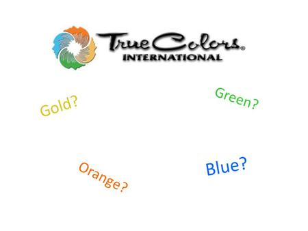 Gold? Green? Blue? Orange?. Introduction 1.Visualize Yourself: – Review each of the illustrations, and arrange the cards from the one most like you, to.