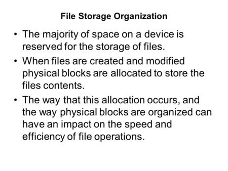File Storage Organization The majority of space on a device is reserved for the storage of files. When files are created and modified physical blocks are.