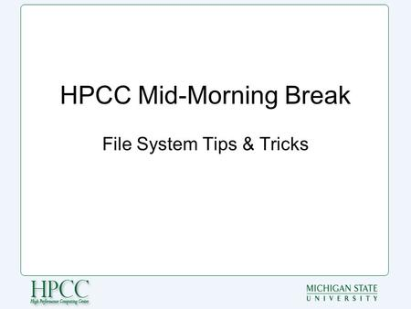 HPCC Mid-Morning Break File System Tips & Tricks.