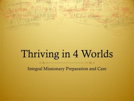 Thriving in 4 Worlds Integral Missionary Preparation and Care.
