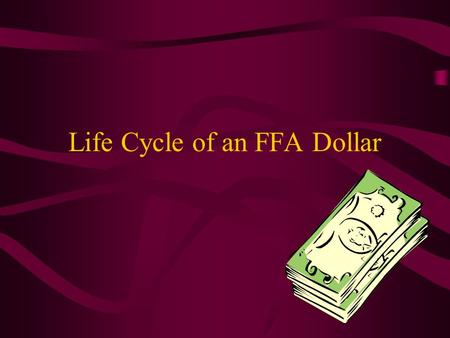 Life Cycle of an FFA Dollar. Key points to remember Public Office is a Public Trust. The money, equipment and buildings do not belong to you. There exists.