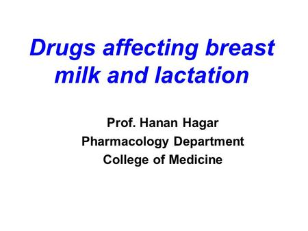 Drugs affecting breast milk and lactation Prof. Hanan Hagar Pharmacology Department College of Medicine.