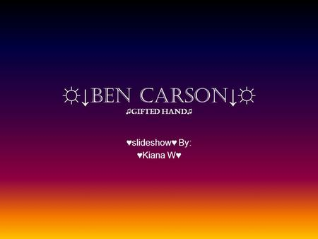 ☼↓ Ben Carson ↓☼ ♫ gifted hand ♫ ♥slideshow♥ By: ♥Kiana W♥