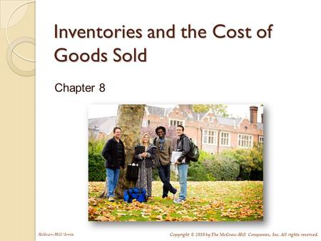 Copyright © 2010 by The McGraw-Hill Companies, Inc. All rights reserved. McGraw-Hill/Irwin Inventories and the Cost of Goods Sold Chapter 8.