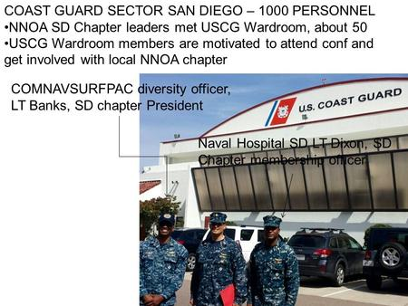 COAST GUARD SECTOR SAN DIEGO – 1000 PERSONNEL NNOA SD Chapter leaders met USCG Wardroom, about 50 USCG Wardroom members are motivated to attend conf and.