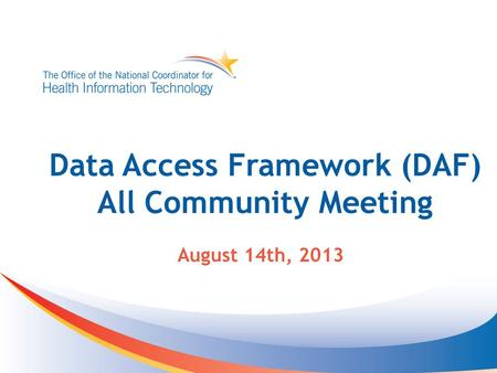 Data Access Framework (DAF) All Community Meeting August 14th, 2013.