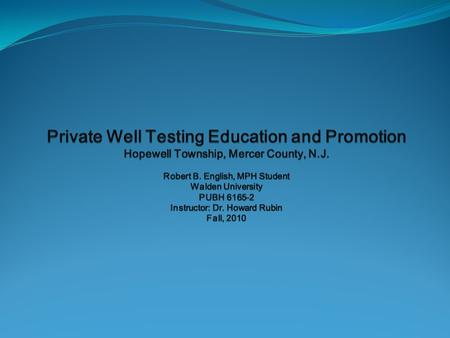 Learning Objectives: You will learn why it is important to test well water You will learn about regional contamination issues specific to Hopewell Township.