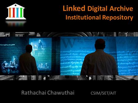 Linked Digital Archive Institutional Repository Rathachai Chawuthai CSIM/SET/AIT.
