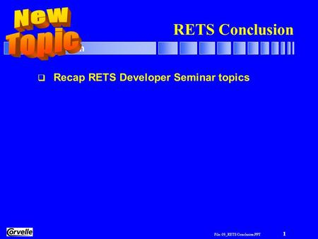 File: 09_RETS Conclusion.PPT 1 RETS Conclusion  Recap RETS Developer Seminar topics.