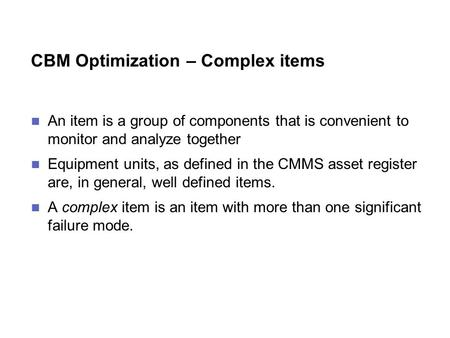 CBM Optimization – Complex items An item is a group of components that is convenient to monitor and analyze together Equipment units, as defined in the.