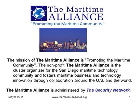 May 9, 2011www.themaritimealliance.org1 The mission of The Maritime Alliance is Promoting the Maritime Community. The non-profit The Maritime Alliance.