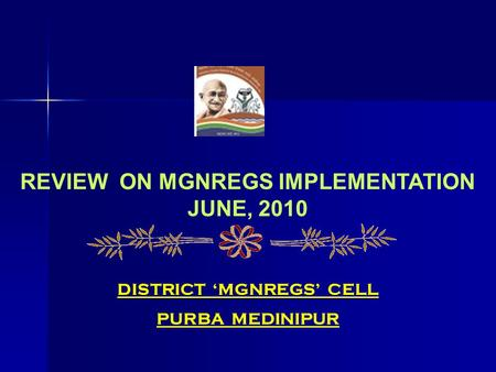 REVIEW ON MGNREGS IMPLEMENTATION JUNE, 2010 DISTRICT 'MGNREGS' CELL PURBA MEDINIPUR.