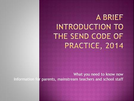 What you need to know now Information for parents, mainstream teachers and school staff.