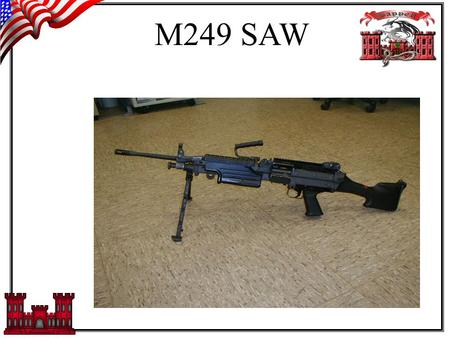 M249 SAW. TASK, CONDITIONS, STANDARDS TASK: To train, trainers to standard, in order to train their soldiers correctly on the M249 SAW PMI. CONDITION:
