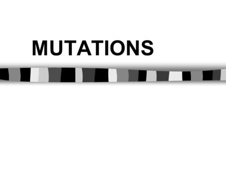 MUTATIONS. The alteration of an organism's DNA Wide range of mutations Most mutations are automatically repaired by the organism's enzymes… …therefore.