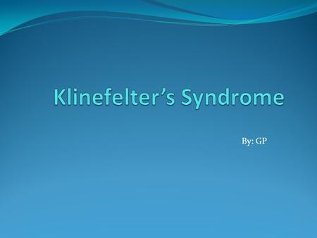By: GP. Medical Answers Q: How does a person inherit Klinefelter's Syndrome? Is it dominant recessive, sex-linked, too many/ too few chromosomes, or a.
