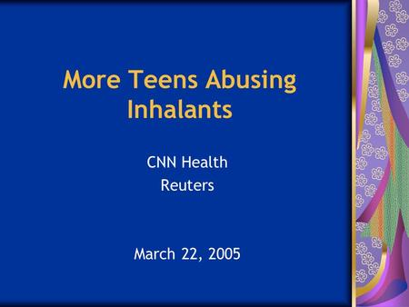 More Teens Abusing Inhalants CNN Health Reuters March 22, 2005.
