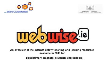 An overview of the Internet Safety teaching and learning resources available in 2008 for post primary teachers, students and schools.