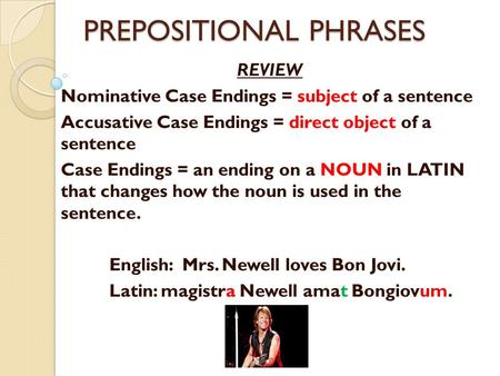 PREPOSITIONAL PHRASES REVIEW Nominative Case Endings = subject of a sentence Accusative Case Endings = direct object of a sentence Case Endings = an ending.