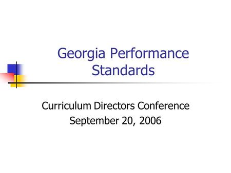 Georgia Performance Standards Curriculum Directors Conference September 20, 2006.