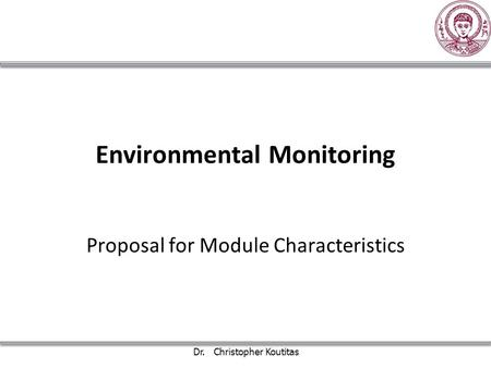Environmental Monitoring Proposal for Module Characteristics Dr. Christopher Koutitas.