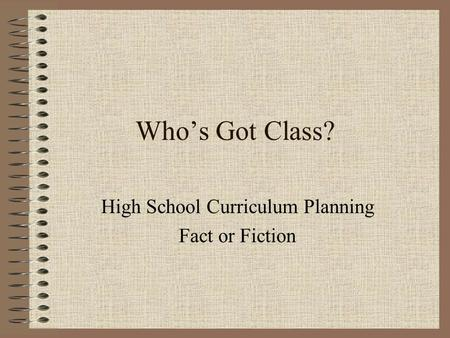 Who's Got Class? High School Curriculum Planning Fact or Fiction.