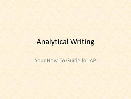Analytical Writing Your How-To Guide for AP. What is Analysis By definition, analysis is the process as a method of studying the nature of something or.