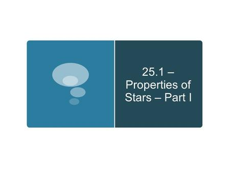 25.1 – Properties of Stars – Part I. Do Now  What does a star's color tell us about a star?