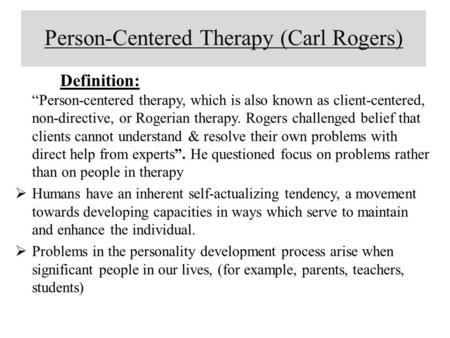 "Person-Centered Therapy (Carl Rogers) Definition: ""Person-centered therapy, which is also known as client-centered, non-directive, or Rogerian therapy."