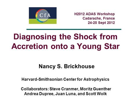Diagnosing the Shock from Accretion onto a Young Star Nancy S. Brickhouse Harvard-Smithsonian Center for Astrophysics Collaborators: Steve Cranmer, Moritz.