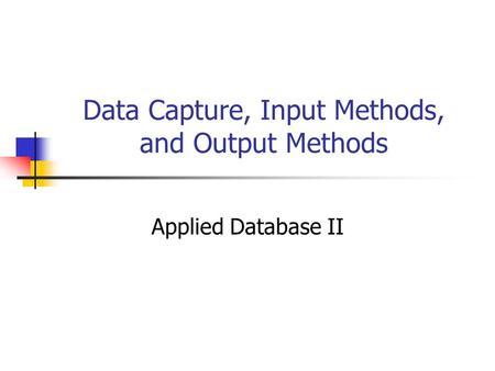 Data Capture, Input Methods, and Output Methods Applied Database II.