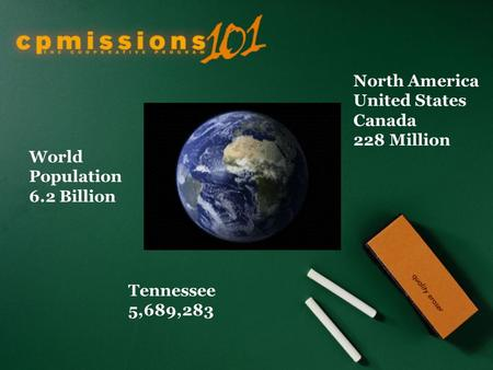 World Population 6.2 Billion North America United States Canada 228 Million Tennessee 5,689,283.