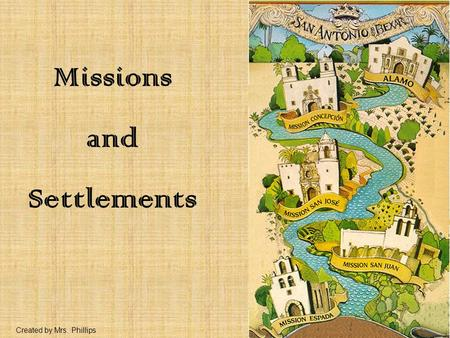 Missions and Settlements Created by Mrs. Phillips.