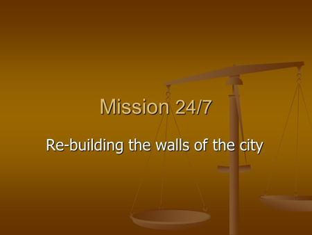 Mission 24/7 Re-building the walls of the city. Objectives 1000 Churches praying 24/7 1000 Churches praying 24/7 12 Night & Day Prayer Watches 12 Night.