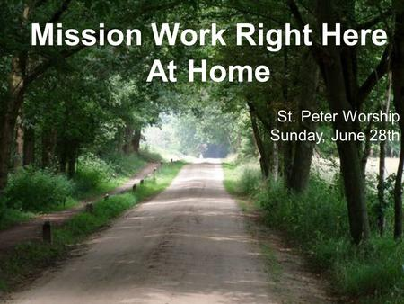Mission Work Right Here At Home St. Peter Worship Sunday, June 28th.