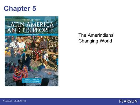 Chapter 5 The Amerindians' Changing World. © 2012 Pearson Education, Inc. All rights reserved. Native Communities in Mesoamerica and the Andes Shifting.
