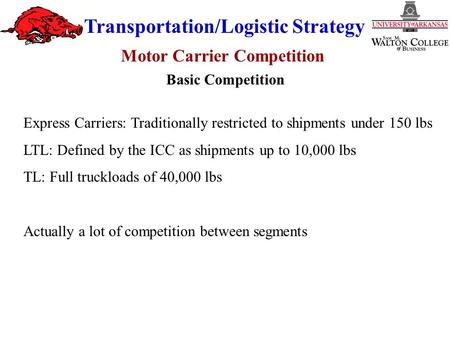 Transportation/Logistic Strategy Express Carriers: Traditionally restricted to shipments under 150 lbs LTL: Defined by the ICC as shipments up to 10,000.